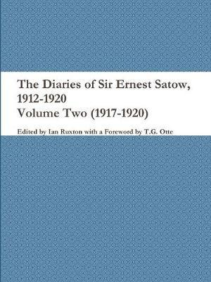 The Diaries of Sir Ernest Satow, 1912-1920 - Volume Two (1917-1920) by Ian Ruxton (Ed ) image