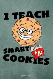 I Teach Smart Cookies by Faculty Loungers