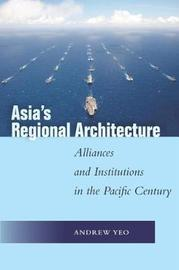 Asia's Regional Architecture by Andrew Yeo