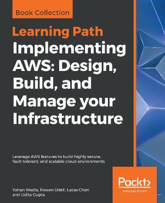 Implementing AWS: Design, Build, and Manage your Infrastructure by Yohan Wadia