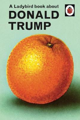 A Ladybird Book About Donald Trump by Jason Hazeley image