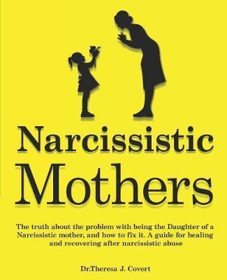 Narcissistic Mothers by Dr Theresa J Covert