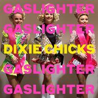 Gaslighter by Dixie Chicks