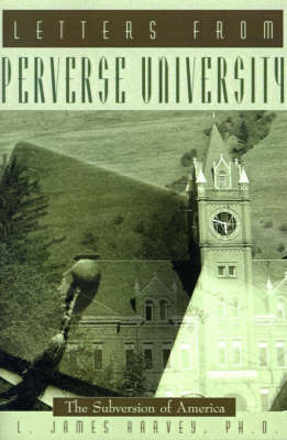 Letters from Perverse University: The Subversion of America by L James Harvey, Ph.D. image