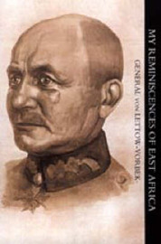 My Reminiscences of East Africa by General von Lettow-Vorbeck