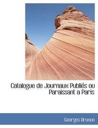 Catalogue de Journaux Publiacs Ou Paraissant Aanparis by Georges Brunox