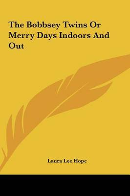The Bobbsey Twins or Merry Days Indoors and Out by Laura Lee Hope image