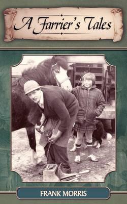 A Farrier's Tales by Frank Morris
