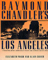Raymond Chandler's Los Angeles: A Photographic Odyssey Accompanied by Passages from Chandler's Greatest Works by Alain Silver