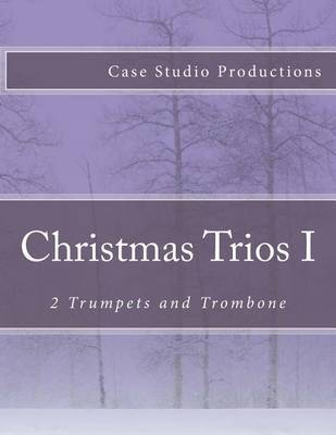 Christmas Trios I - 2 Trumpets and Trombone by Case Studio Productions image