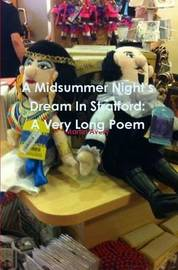A Midsummer Night's Dream in Stratford: A Very Long Poem by Martin Avery
