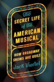 The Secret Life of the American Musical by Jack Viertel
