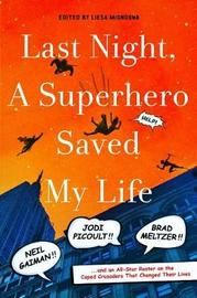 Last Night, a Superhero Saved My Life by Liesa Mignogna