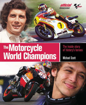 The Motorcycle World Champions: The Inside Story of History's Heroes, Officially Licensed by MotoGP by Michael Scott image
