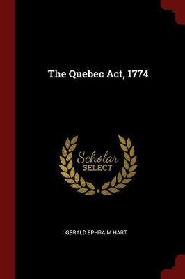The Quebec ACT, 1774 by Gerald Ephraim Hart
