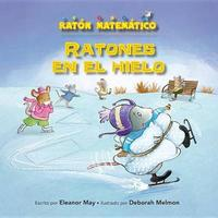 Ratones En El Hielo (Mice on Ice) by Eleanor May