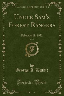 Uncle Sam's Forest Rangers, Vol. 7 by George a Duthie