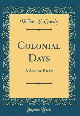 Colonial Days by Wilbur F. Gordy