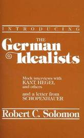 Introducing the German Idealists by Robert C Solomon image