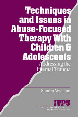 Techniques and Issues in Abuse-Focused Therapy with Children & Adolescents by Stacy Wieland image