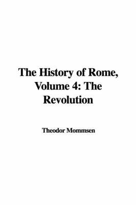 The History of Rome, Volume 4: The Revolution by Theodore Mommsen image