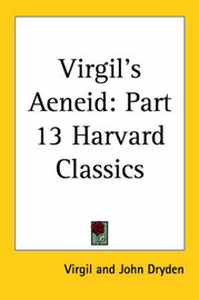 Virgil's Aeneid: Vol. 13 Harvard Classics (1909): v.13 by Virgil