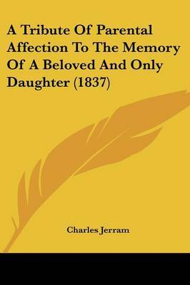 A Tribute Of Parental Affection To The Memory Of A Beloved And Only Daughter (1837) by Charles Jerram image