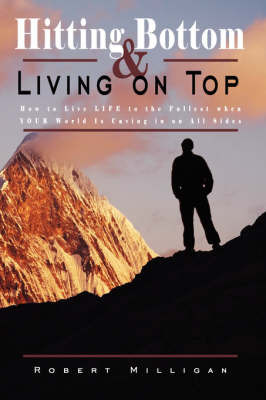 Hitting Bottom & Living on Top by Robert Milligan