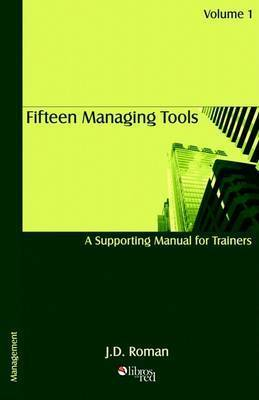 Fifteen Managing Tools - A Supporting Manual for Trainers - Volume 1 by JD Roman