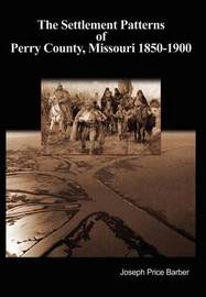 The Settlement Patterns of Perry County, Missouri 1850-1900 by Joseph Price Barber image