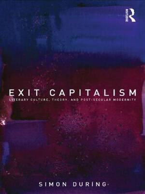 Exit Capitalism by Simon During