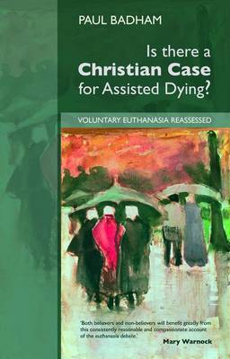 Is There a Christian Case for Assisted Dying? by Paul Badham