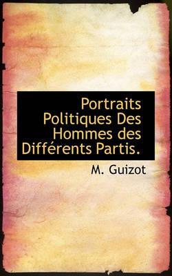 Portraits Politiques Des Hommes Des Diffrents Partis. by M.Guizot image