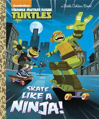 Skate Like a Ninja! (Teenage Mutant Ninja Turtles) by Mary Tillworth