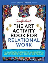 The Art Activity Book for Relational Work by Jennifer Guest