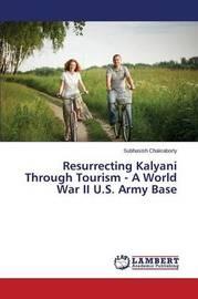 Resurrecting Kalyani Through Tourism - A World War II U.S. Army Base by Chakraborty Subhasish