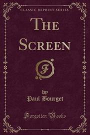 The Screen (Classic Reprint) by Paul Bourget