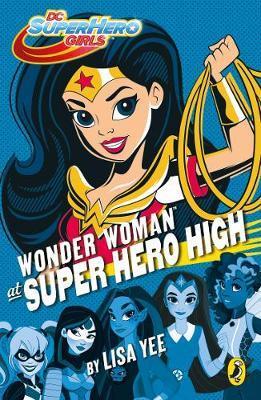 DC Super Hero Girls: Wonder Woman at Super Hero High by Puffin