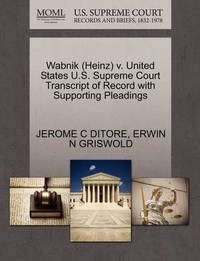 Wabnik (Heinz) V. United States U.S. Supreme Court Transcript of Record with Supporting Pleadings by Jerome C Ditore