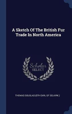 A Sketch of the British Fur Trade in North America image