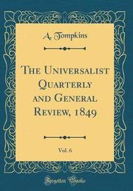 The Universalist Quarterly and General Review, 1849, Vol. 6 (Classic Reprint) by A Tompkins image