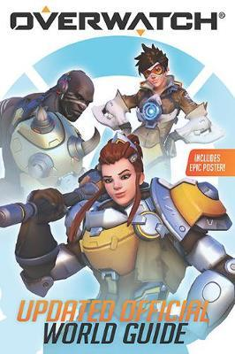 Overwatch: Updated Official World Guide by Caleb Zane Huett