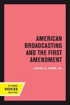 American Broadcasting and the First Amendment by Lucas A. Powe
