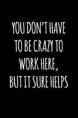 You don't have to be crazy to work here, but it sure helps by Workparadise Press