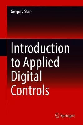 Introduction to Applied Digital Controls by Gregory Starr