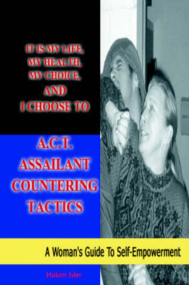 It Is My Life, My Health, My Choice, and I Choose to A.C.T. Assailant Countering Tactics: A Woman's Guide to Self Empowerment by Hakim Isler image