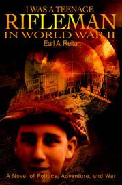I Was a Teenage Rifleman in World War II by EARL A. REITAN image