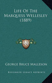 Life of the Marquess Wellesley (1889) Life of the Marquess Wellesley (1889) by George Bruce Malleson