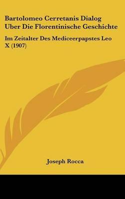 Bartolomeo Cerretanis Dialog Uber Die Florentinische Geschichte: Im Zeitalter Des Mediceerpapstes Leo X (1907) by Joseph Rocca image