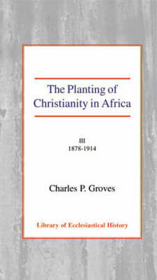 The Planting of Christianity in Africa by Charles Pelham Groves